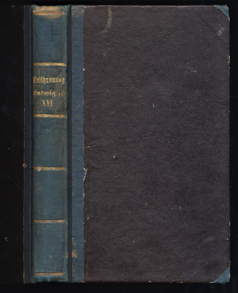 Entthronung Ludwigs des Sechszehnten oder Paris im Sommer 1792 : Beschrieben von einem Augenzeugen dem Engländer Fennel. Aus dem Englischen übersetzt.