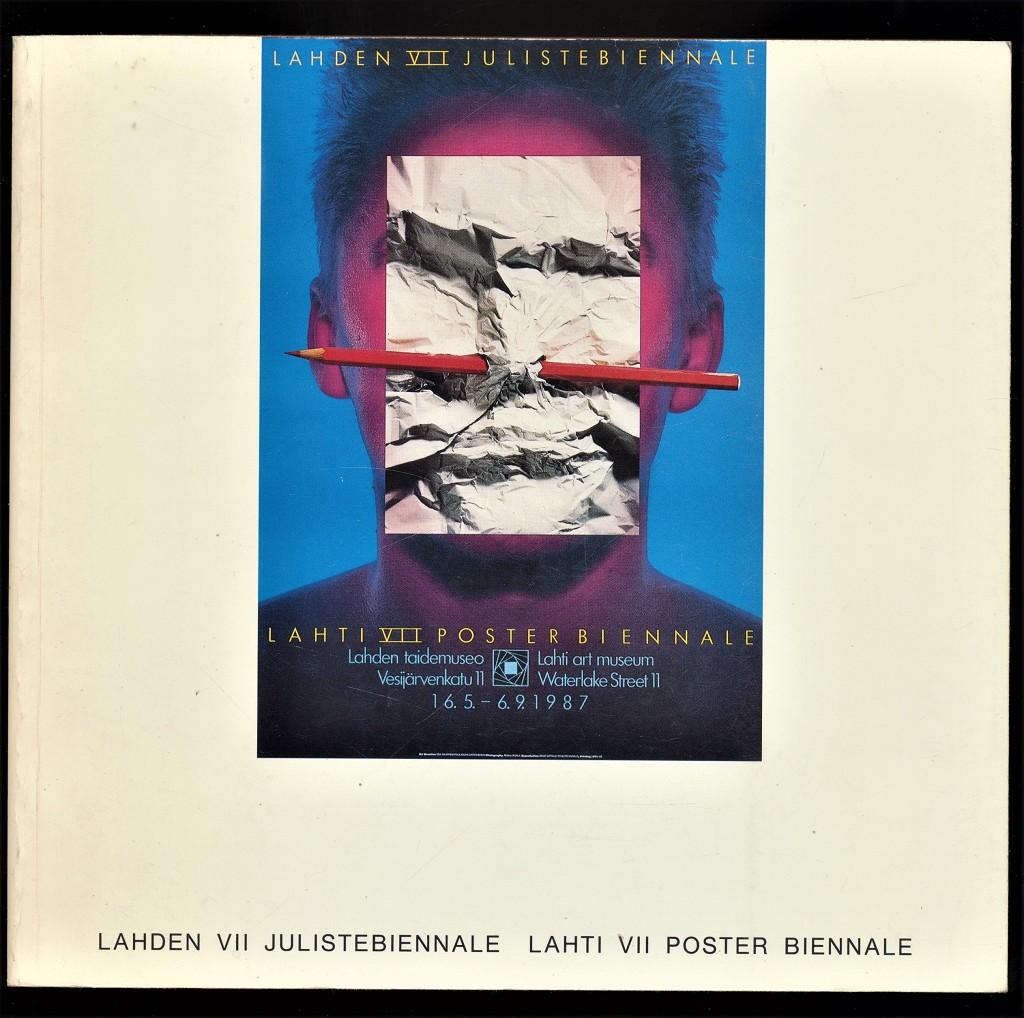 Lahden VII Julistebiennale : Lahden Taidemuseo - Lahti VII Poster Biennale : Lahti Art Museum 16.5.-6.9.1987