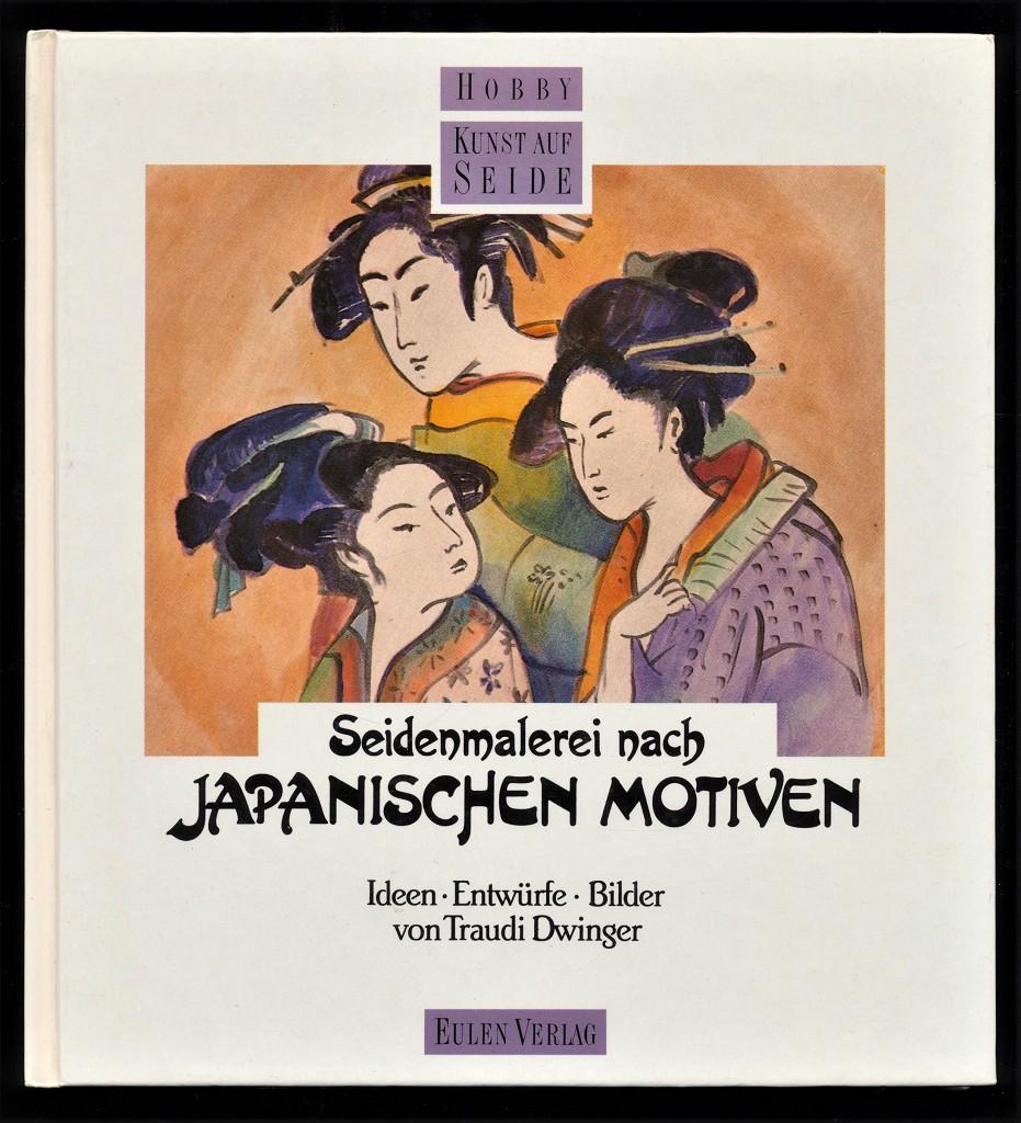 Seidenmalerei nach japanischen Motiven : Ideen, Entwürfe, Bilder, von Traudi Dwinger. Hobby Kunst auf Seide.