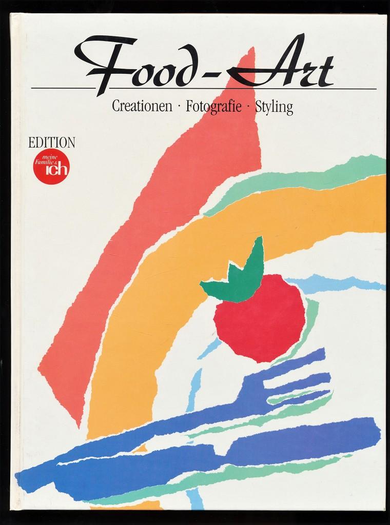 """Food-Art : Creationen, Fotografie, Styling. Eine Edition von """"meine Familie & ich"""" aus dem Hause Burda. Gourmet-Kochbuch in limitierter Auflage (Nr. 2253 von 3000 Exemplaren)"""