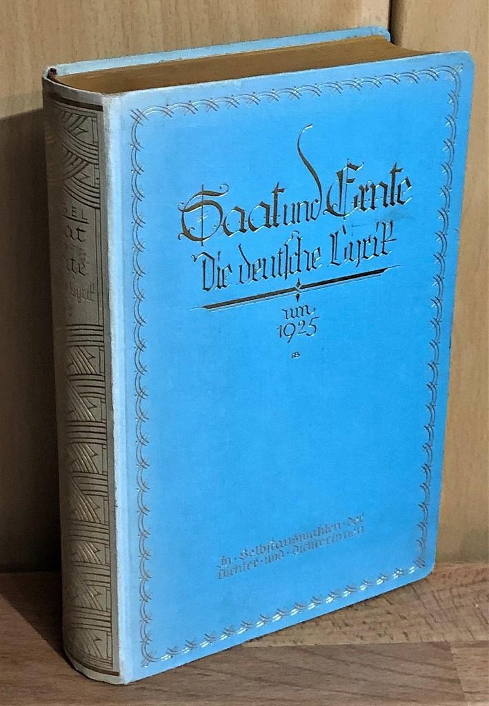 Saat und Ernte : Die deutsche Lyrik um 1925. In Selbstauswahlen d. Dichter u. Dichterinnen. Mit kurzen Eigenbiographien u. Angabe ihrer Werke.