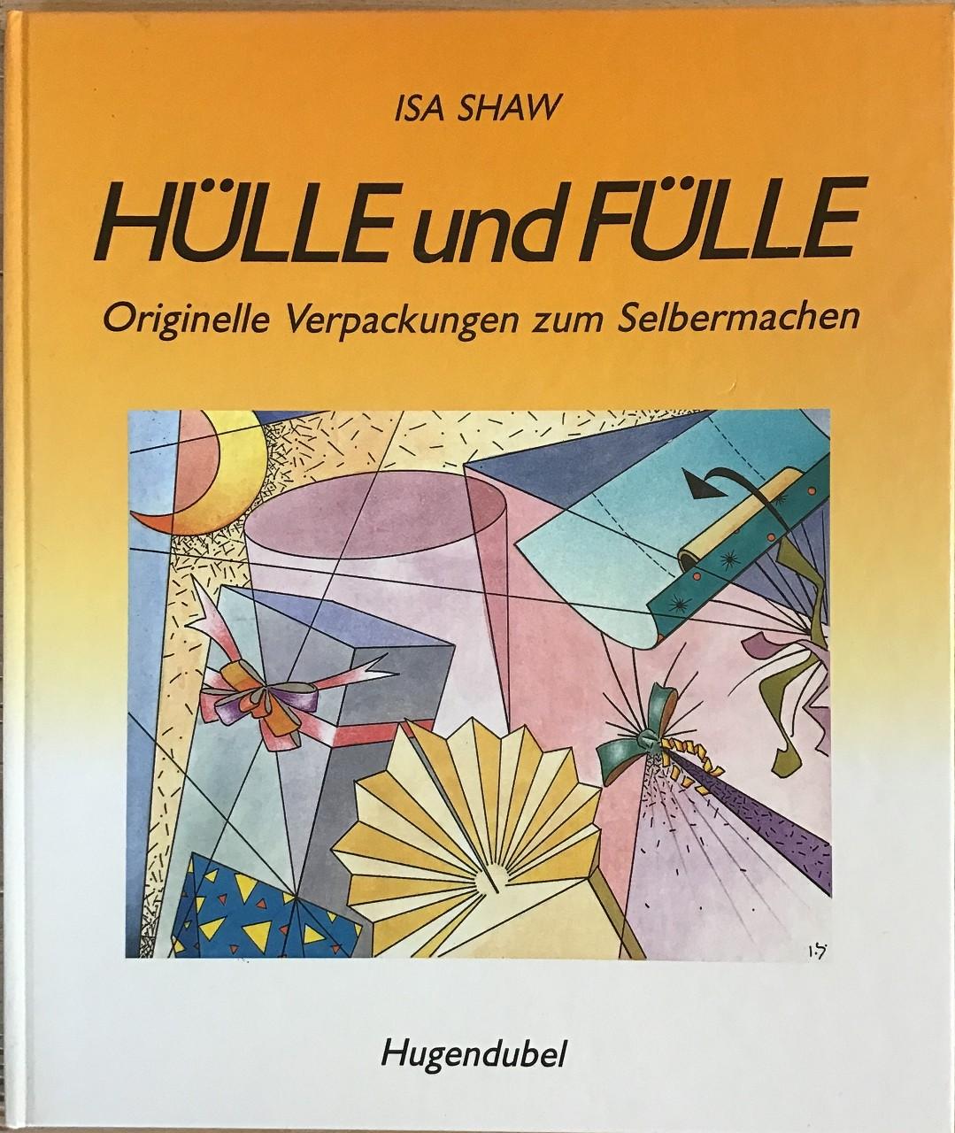 Hülle und Fülle : Originelle Verpackungen zum Selbermachen.