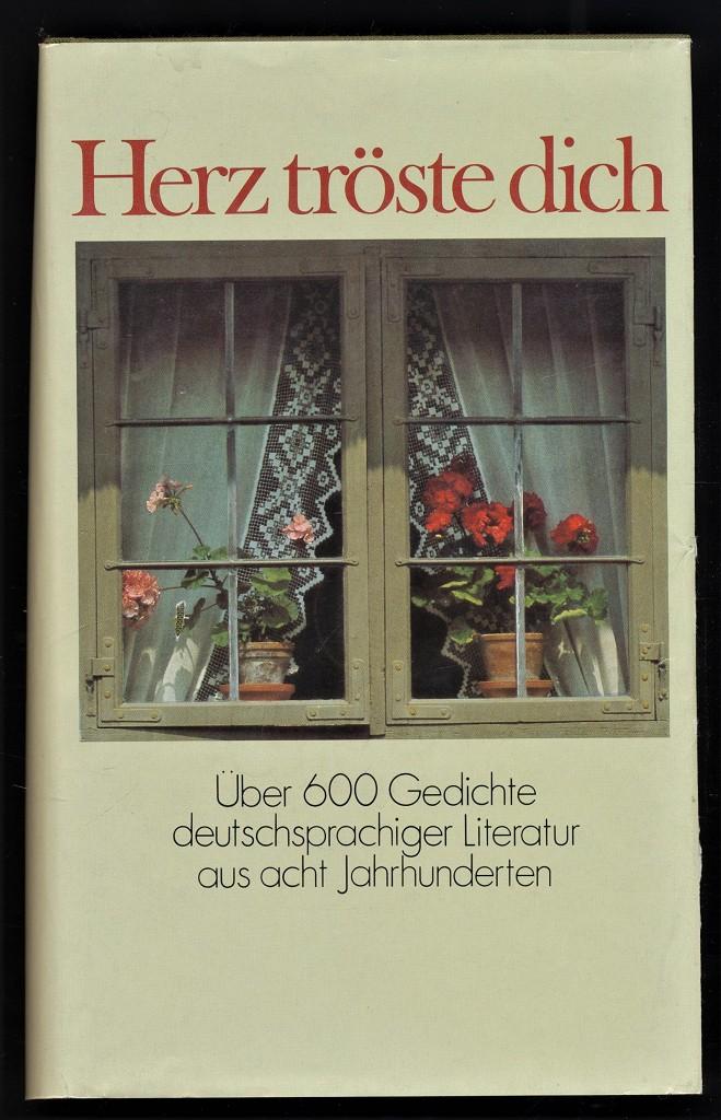 Herz tröste dich : Über 600 Gedichte deutschsprachiger Literatur aus acht Jahrhunderten. Lizenzausgabe,