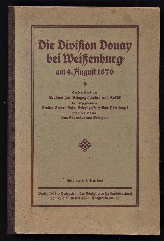 Die Division Douay bei Weißenburg am 4. August 1870 : Sonderabdruck aus Studien zur Kriegsgeschichte u. Taktik. 2. Band: Das Abbrechen von Gefechten.