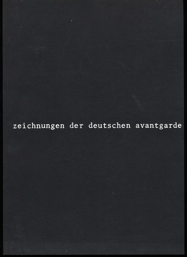 Zeichnungen der deutschen Avantgarde : Galerie nächst St. Stefan,6.6.-2.7.1972 [Innsbruck, Galerie im Taxis-Palais ... Graz, Neue Galerie am Museum Joanneum. Anlässl. d. Ausstellung Zeichn. d. Dt. Avantgarde]