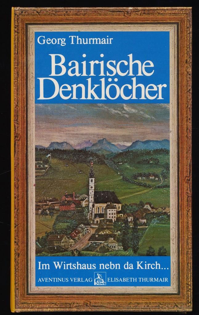Bairische Denklöcher : im Wirtshaus nebn da Kirch ... «br»Gedichte.