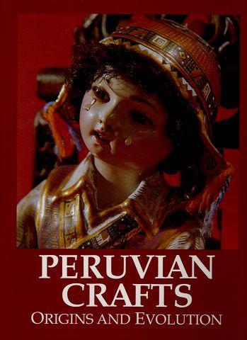Peruvian Crafts : Origins and Evolution. María del Carmen de la Fuente; Maria Josefa Nolte; Lucy Nunez Rebaza; ... [et al.].