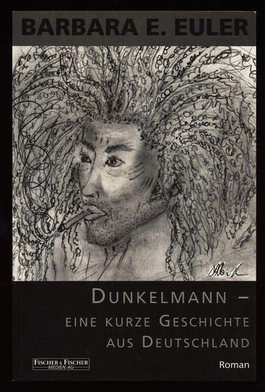 Dunkelmann : Eine kurze Geschichte aus Deutschland. Roman.