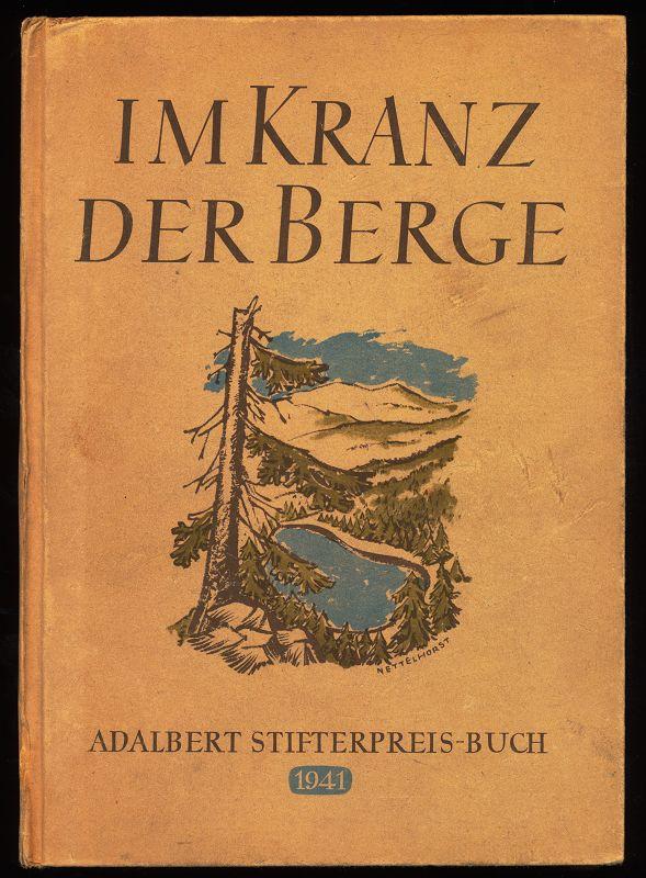 Im Kranz der Berge. Das Adalbert Stifter Preisbuch 1941.
