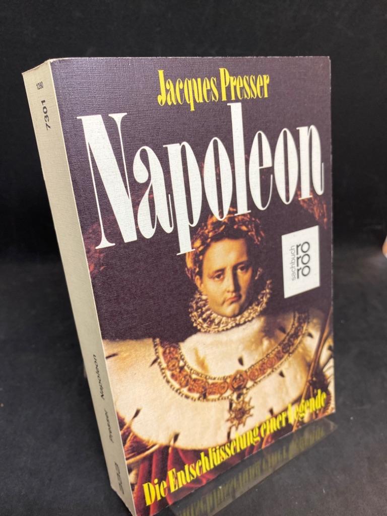 Napoleon. Die Entschlüsselung einer Legende. Aus d. Niederländ. von Christian Zinsser. - Presser, Jaques