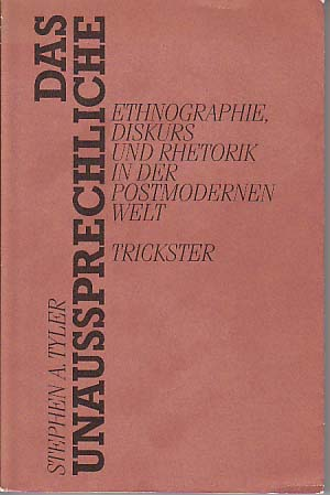 Das Unaussprechliche. Diskurs und Rhetorik in der postmodernen Welt. Aus dem Amerikanischen von Thomas Seibert. - Tyler, Stephen A.