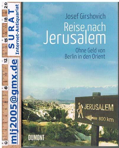 Reise nach Jerusalem. Ohne Geld von Berlin in den Orient. - Girshovich, Josef