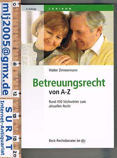 Betreuungsrecht von A-Z.  Rund 450 Stichwörter zum aktuellen Recht. Lexikon. - Walter Zimmermann