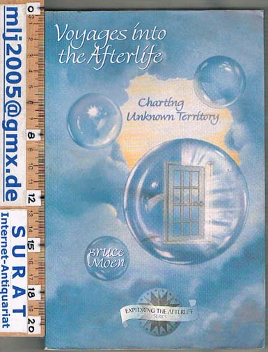 Voyages into the Afterlife. Volume 3. Charting Unknown Territory. - Bruce Moen
