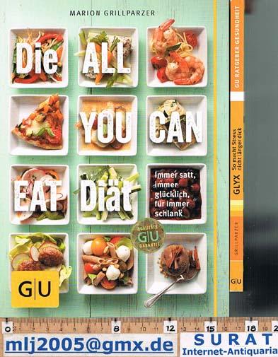 Die All You Can Eat Diät / GLYX - so macht Stress nicht länger dick. Immer satt, immer glücklichm, für immer schlank. - Marion Grillparzer