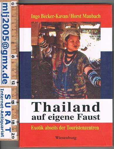 Thailand auf eigene Faust. Exotik abseits der Touristenzentren. - Ingo Becker-Kavan / Horst Maubach