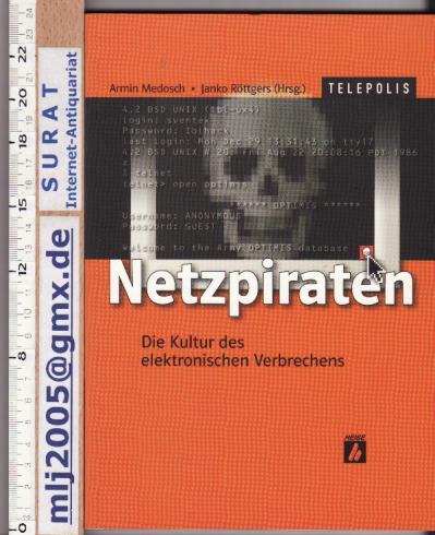 Netzpiraten : die Kultur des elektronischen Verbrechens. Janko Röttgers (Hrsg.), Telepolis. 1. Aufl. - Medosch, Armin