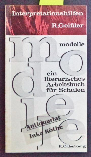 Modelle. Ein literarisches Arbeitsbuch für Schulen 7. - 10. Schuljahr - Interpretationshilfen -  3. Auflage - - Geissler, Rolf, Alfred C. Baumgärtner und Erich Hülse