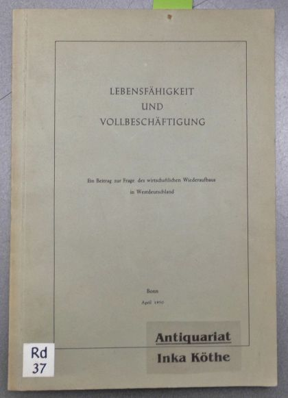 Lebensfähigkeit und Vollbeschäftigung - Ein Beitrag zur Frage des wirtschaftlichen Wiederaufbaus in Westdeutschland -