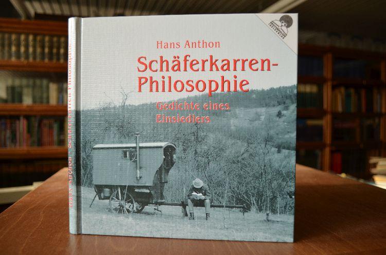 Schäferkarren-Philosophie. Gedichte eines Einsiedlers.  1. Auflage - Anthon, Hans