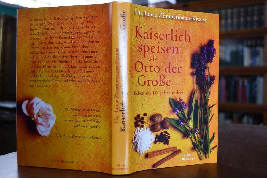 Kaiserlich speisen wie Otto der Große. Leben im 10. Jahrhundert (Otto I., 912 - 973). Edition Mitteleuropa 1. Aufl. - Zimmermann-Krause, Uta Luise (Herausgeber)