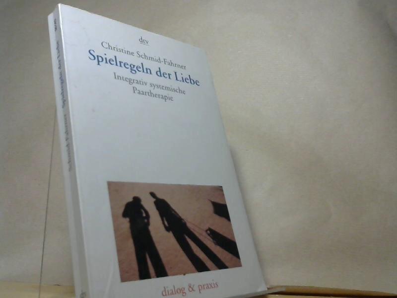 Spielregeln der Liebe : integrativ systemische Paartherapie. dtv ; 35143 : Dialog & Praxis Orig.-Ausg. - Schmid-Fahrner, Christine