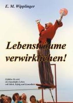 Lebensträume verwirklichen - Wipplinger, Ehrenfried M.