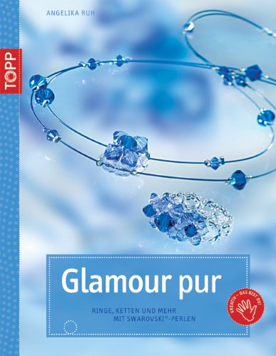Glamour pur: Ringe, Ketten und mehr mit Swarovski-Perlen - Ruh, Angelika