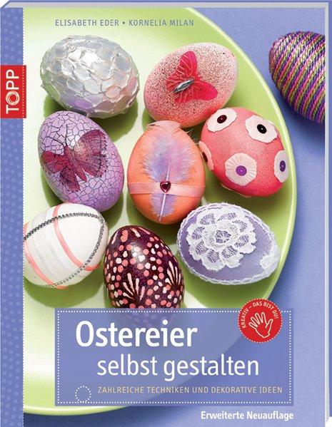 Ostereier selbst gestalten Zahlreiche Techniken und dekorative Ideen - Eder, Elisabeth und Kornelia Milan