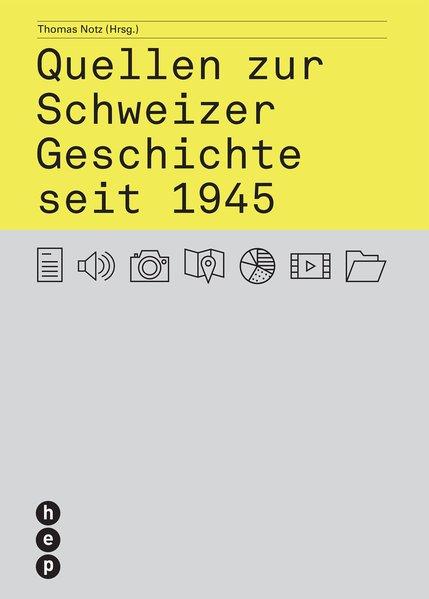 Quellen zur Schweizer Geschichte seit 1945 - Notz, Thomas