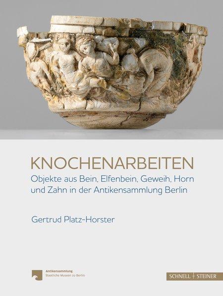 Knochenarbeiten Objekte aus Bein, Elfenbein, Geweih, Horn und Zahn in der Antikensammlung Berlin - Platz-Horster, Gertrud