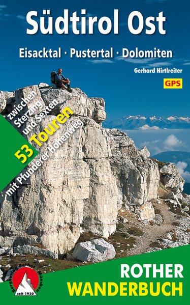 Südtirol Ost: Eisacktal - Pustertal - Dolomiten 53 Touren zwischen Sterzing und Sexten - mit Pfunderer Höhenweg. Mit GPS-Daten - Hirtlreiter, Gerhard