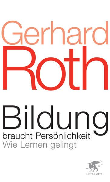 Bildung braucht Persönlichkeit: Wie Lernen gelingt - Roth, Gerhard