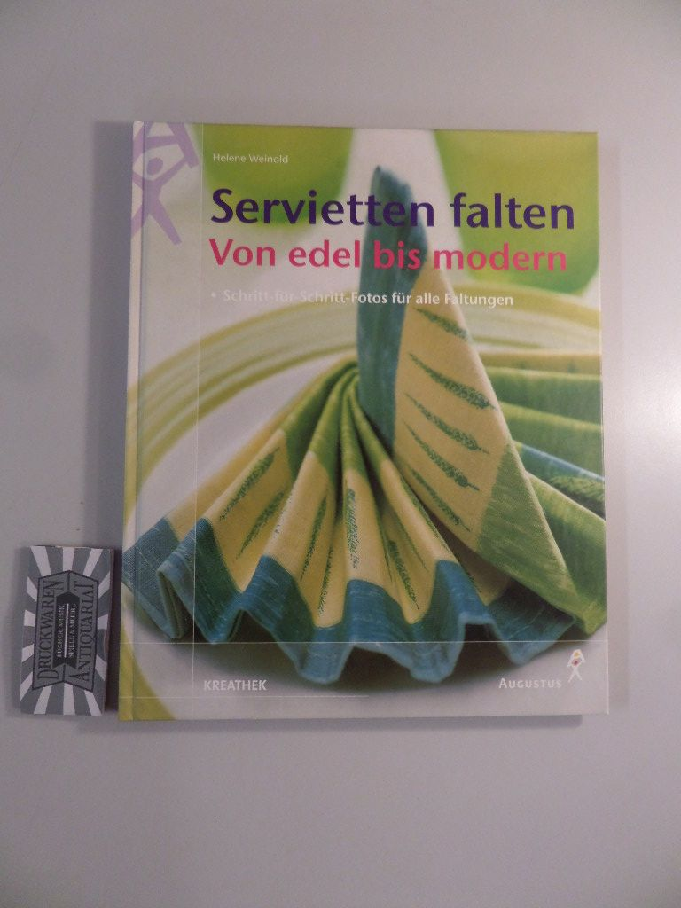 Servietten falten : von edel bis modern. Schritt-für-Schritt-Fotos für alle Faltungen.