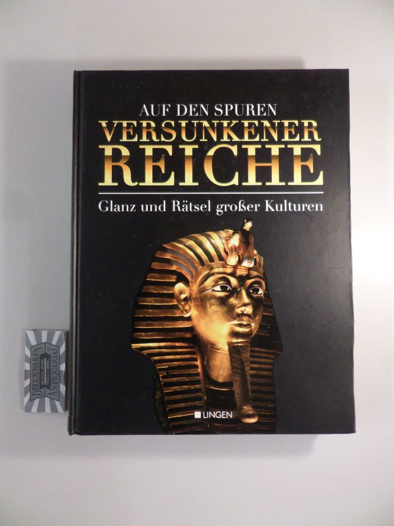 Auf den Spuren versunkener Reiche. Glanz und Rätsel großer Kulturen.