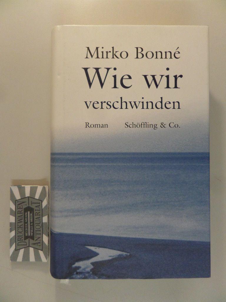 Wie wir verschwinden. 1. Auflage.