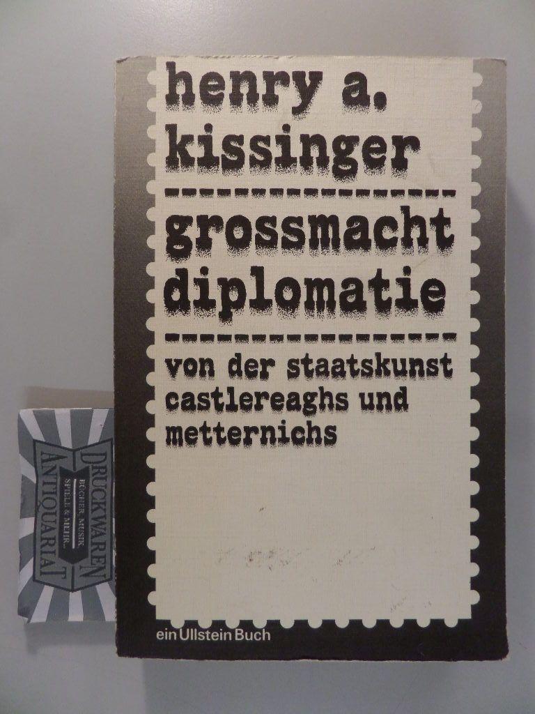 Kissinger, Henry: Grossmacht Diplomatie : von der Staatskunst Castlereaghs und Metternichs. Ungekürzte Ausg.