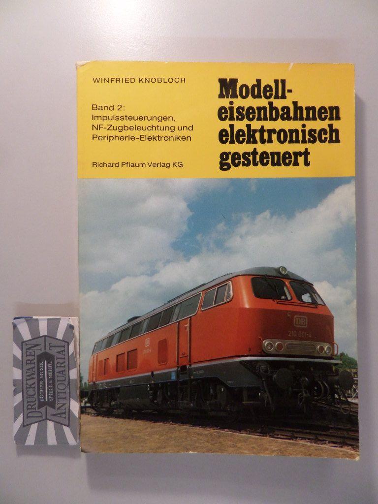 Modell-Eisenbahnen, elektronisch gesteuert - Band 2 : Impulssteuerungen, NF-Zugbeleuchtung und Peripherie-Elektroniken 5., überarb. u. erw. Aufl.