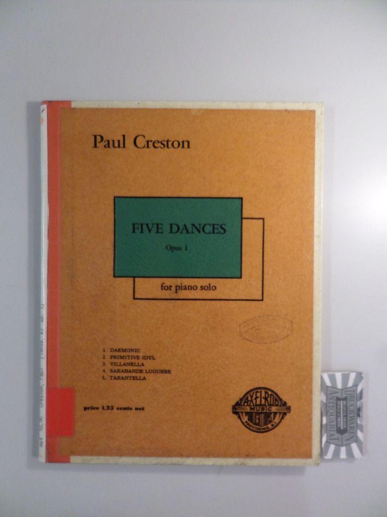 Creston, Paul: Five Dances - Opus 1. For Piano Solo.