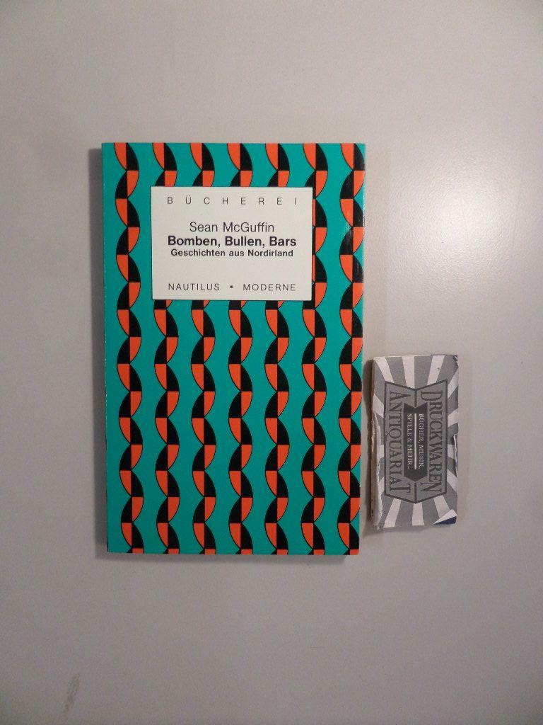 Bomben, Bullen, Bars. Geschichten aus Nordirland. 1. Aufl.