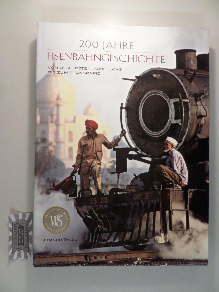 200 Jahre Eisenbahngeschichte : von den ersten Dampfloks bis zum Transrapid.