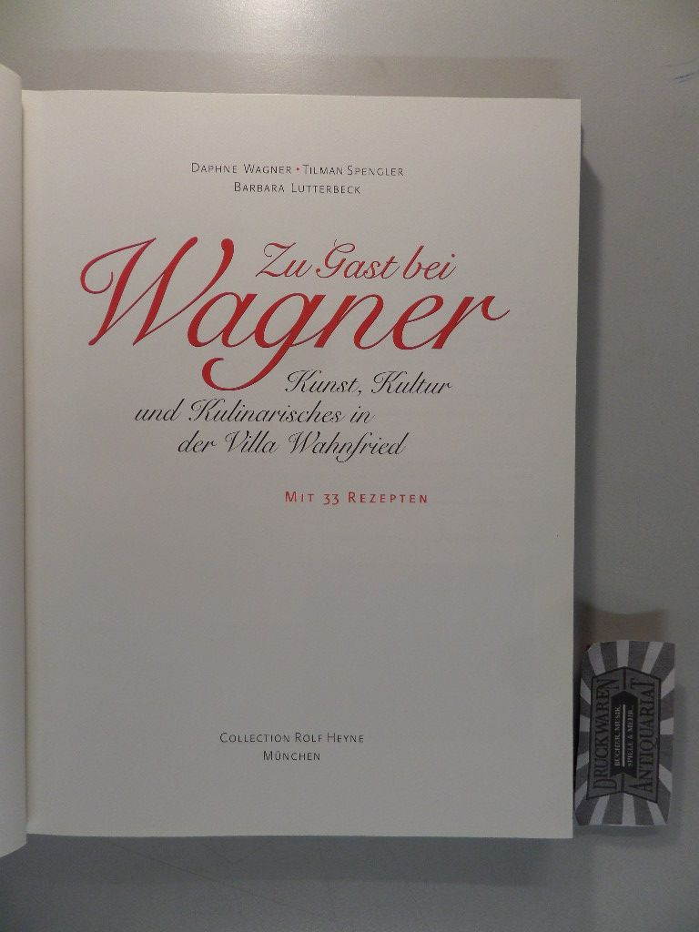 Zu Gast bei Wagner : Kunst, Kultur und Kulinarisches in der Villa Wahnfried - Mit 33 Rezepten.