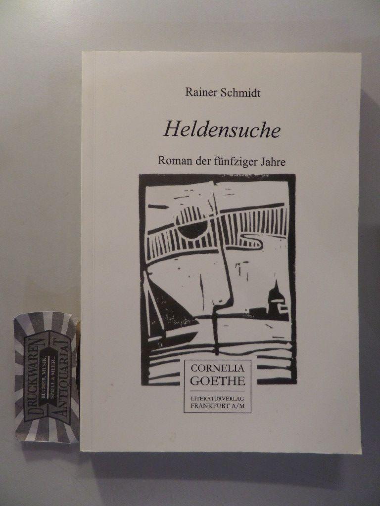 Schmidt, Rainer: Heldensuche - Roman der fünfziger Jahre.