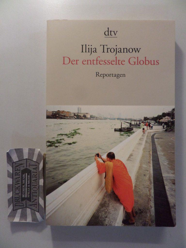 Trojanow, Ilija: Der entfesselte Globus : Reportagen.