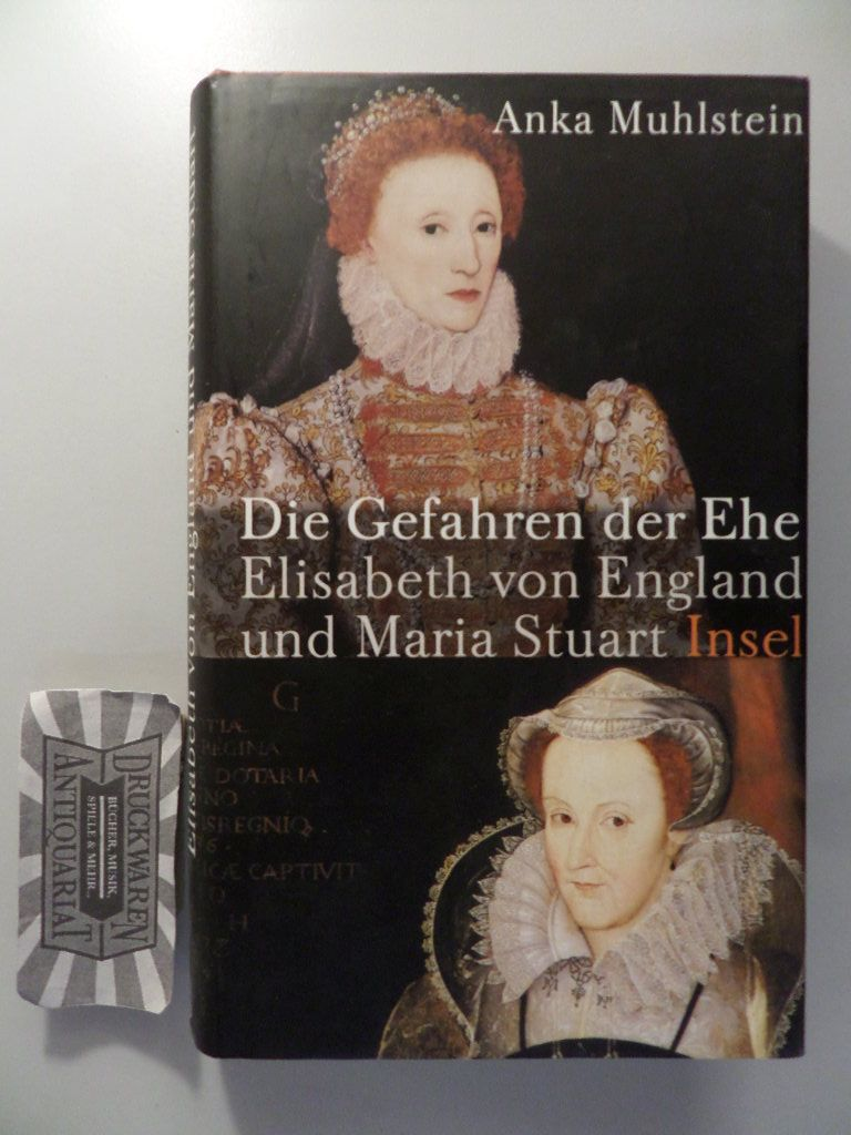 Die Gefahren der Ehe - Elisabeth von England und Maria Stuart. 1. Aufl.