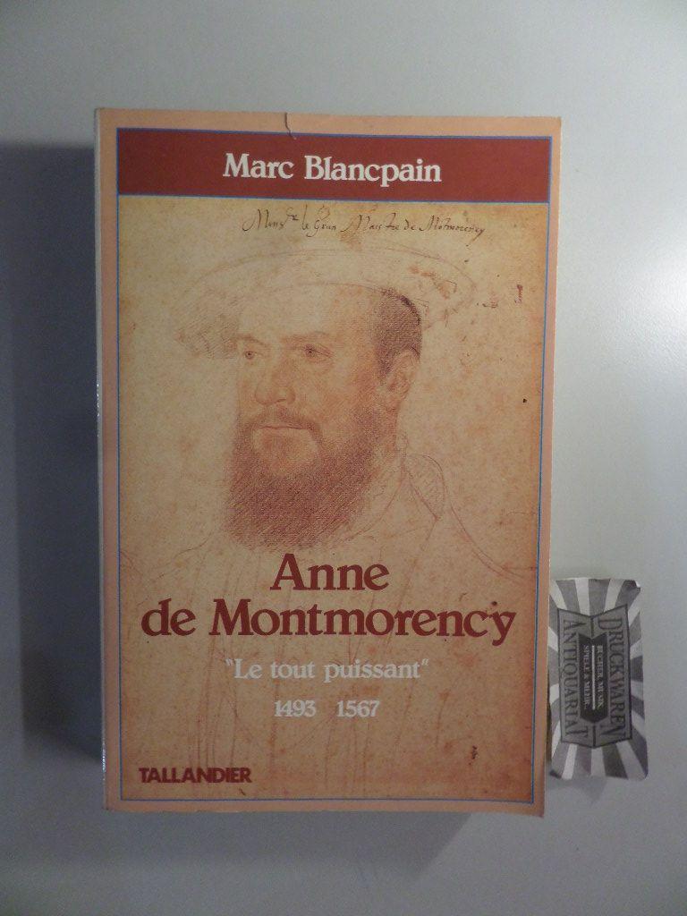 Anne de Montmorency - Le Tout Puissant 1493-1567.