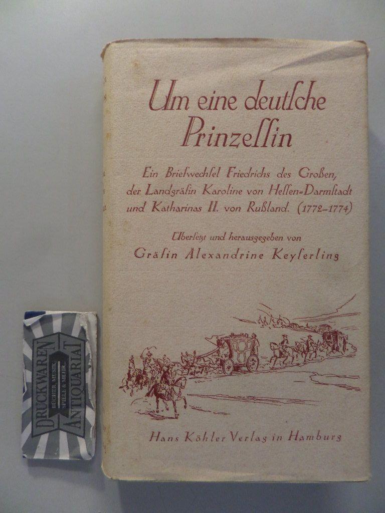 Um eine deutsche Prinzessin. Ein Briefwechsel Friedrichs des Großen, der Landgräfin Karoline  von Hessen-Darmstadt und Katharinas II. von Rußland (1772-1774).