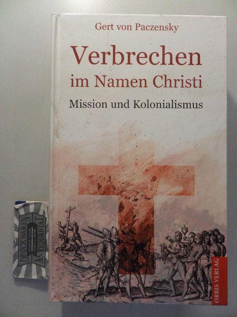 Verbrechen im Namen Christi - Mission und Kolonialismus. Genehmigte Sonderausg.
