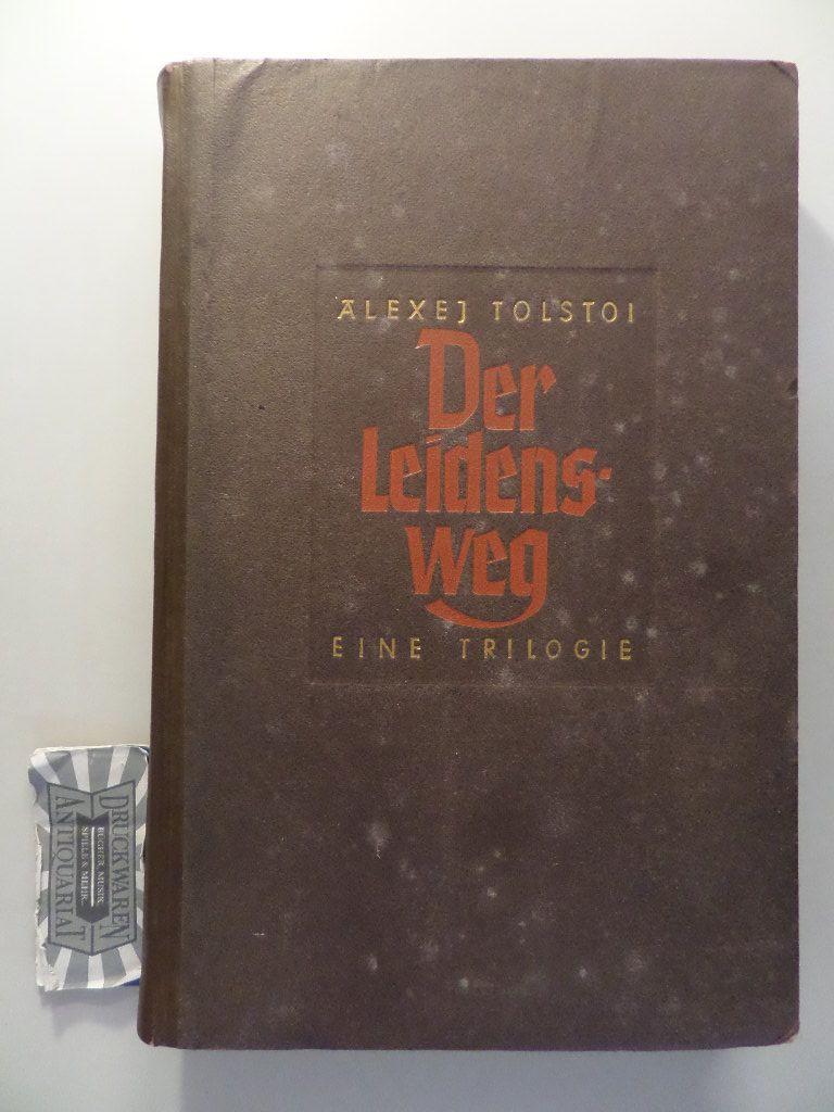Tolstoi, Aleksej: Der Leidensweg - Eine Triologie : Die Schwestern - Das Jahr Achtzehn - Trüber Morgen. Drei Bücher in einem Band.