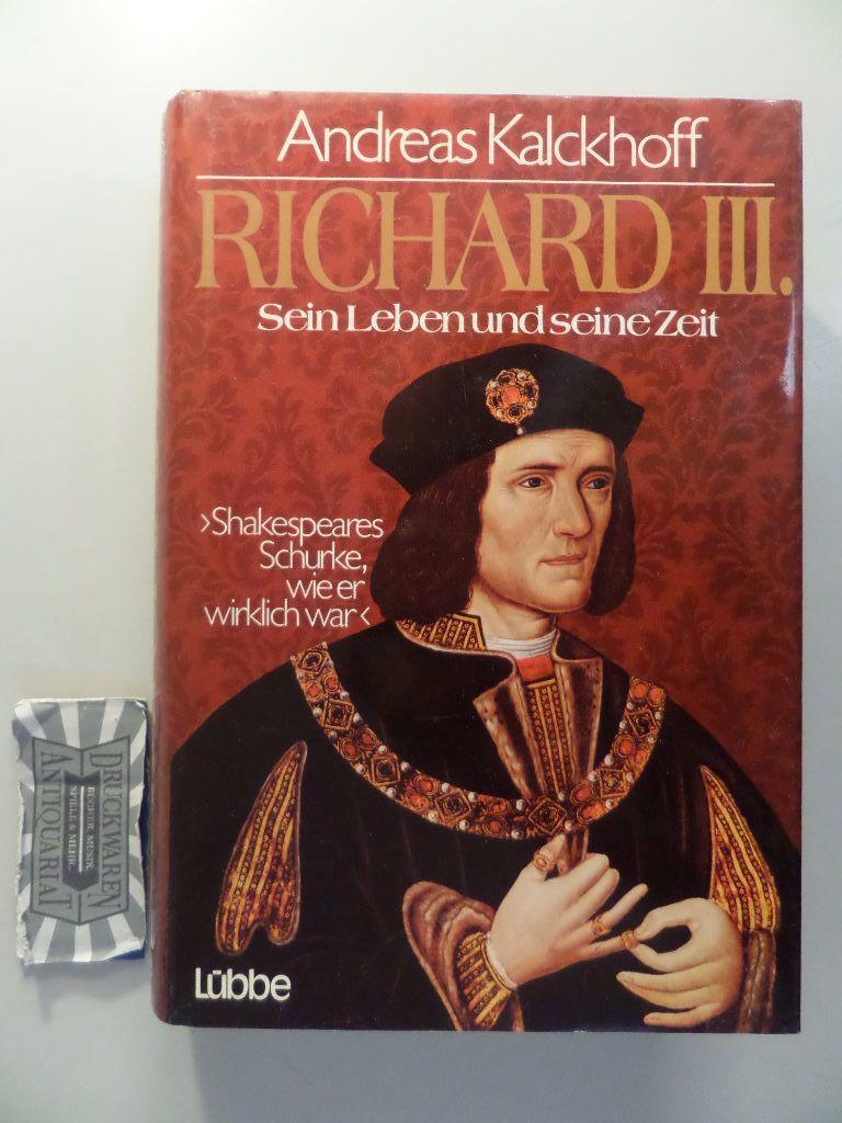 Richard III. - Sein Leben u. seine Zeit. Shakespeares Schurke, wie er wirkl. war.